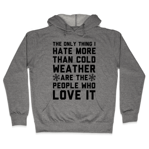 The Only Thing I Hate More Than Cold Weather Hooded Sweatshirt