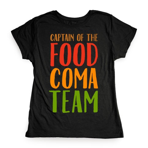 Captain of the Food Coma Team Womens T-Shirt