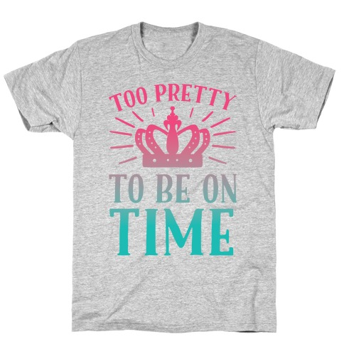 Too Pretty To Be On Time T-Shirt