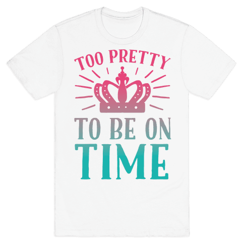 Too Pretty To Be On Time Mens T-Shirt