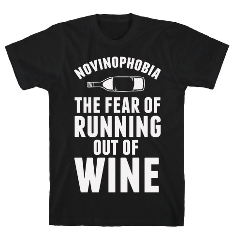 Novinophobia: The Fear Of Running Out Of Wine Mens T-Shirt