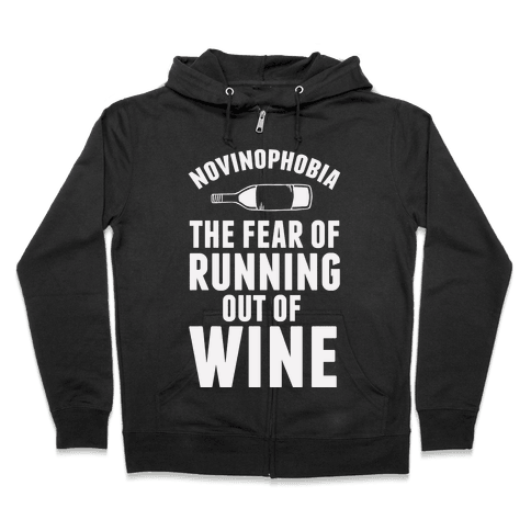 Novinophobia: The Fear Of Running Out Of Wine Zip Hoodie