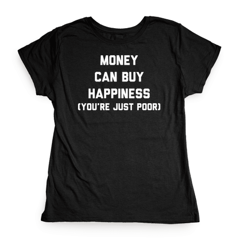 Money Can Buy Happiness Womens T-Shirt