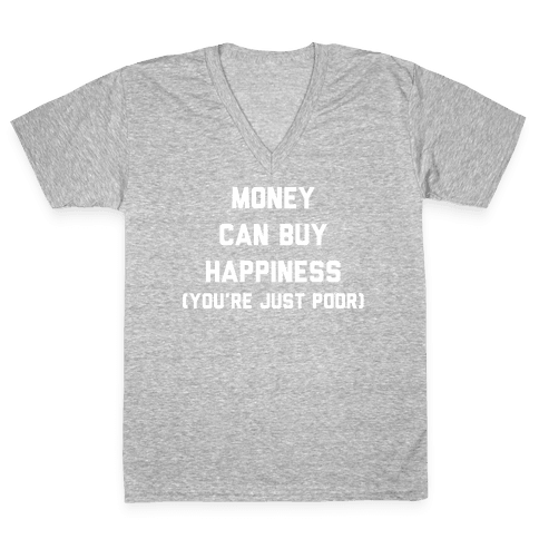 Money Can Buy Happiness V-Neck Tee Shirt