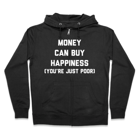 Money Can Buy Happiness Zip Hoodie