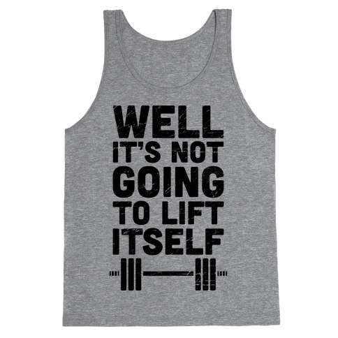 It's Not Going to Lift Itself (Tank) Tank Top