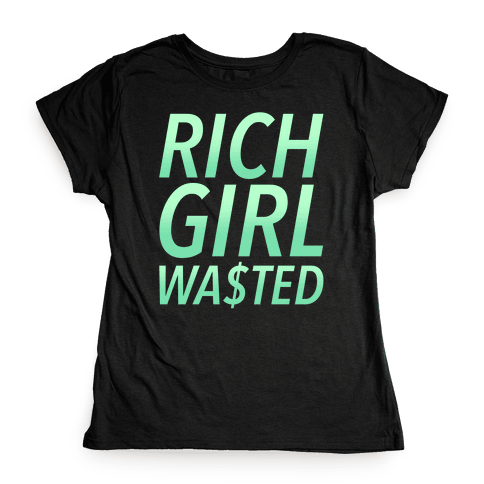 Rich Girl Wasted Womens T-Shirt