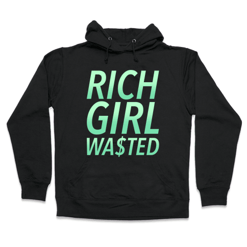 Rich Girl Wasted Hooded Sweatshirt