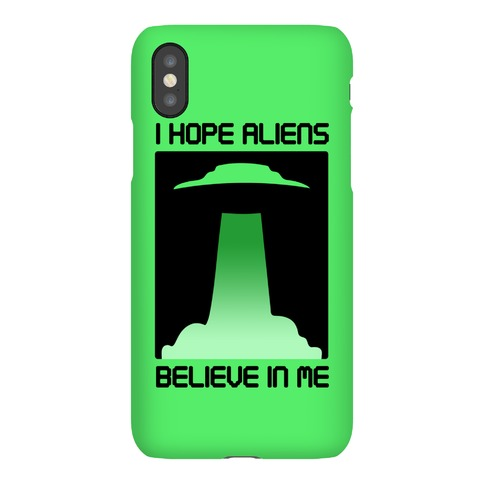 I Hope Aliens Believe In Me Phone Case