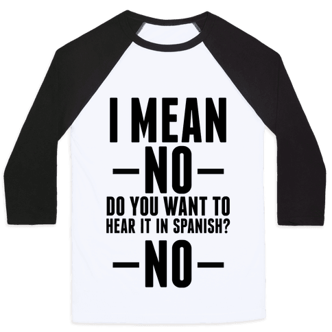 I mean no do you want to hear it in spanish? No Baseball Tee