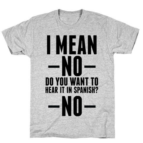 I mean no do you want to hear it in spanish? No T-Shirt