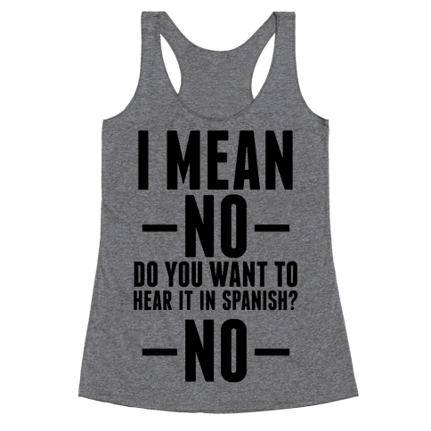 I mean no do you want to hear it in spanish? No Racerback Tank Top