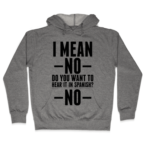 I mean no do you want to hear it in spanish? No Hooded Sweatshirt