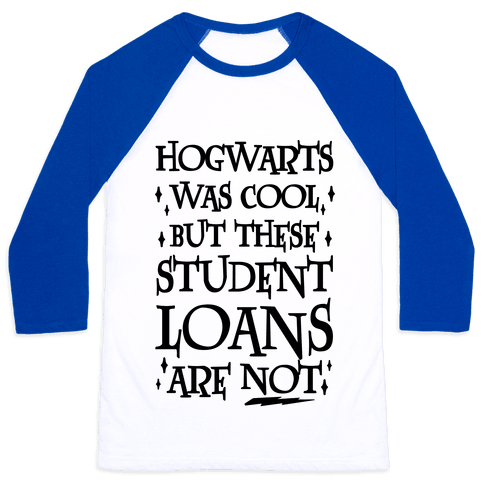 Hogwarts Was Cool But These Student Loans Are Not Baseball Tee