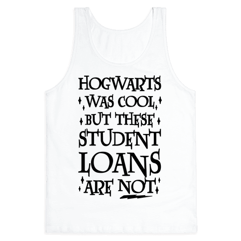 Hogwarts Was Cool But These Student Loans Are Not Tank Top