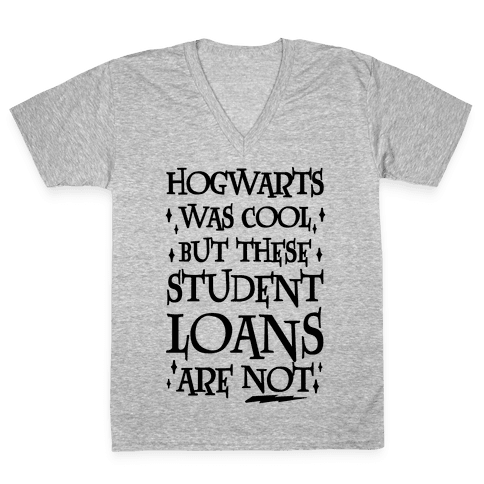 Hogwarts Was Cool But These Student Loans Are Not V-Neck Tee Shirt