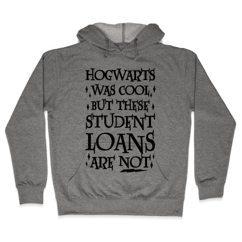 Hogwarts Was Cool But These Student Loans Are Not Hooded Sweatshirt