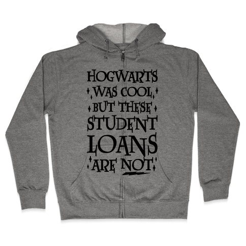 Hogwarts Was Cool But These Student Loans Are Not Zip Hoodie