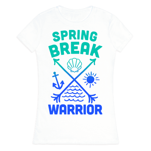 Spring Break Warrior Womens T-Shirt