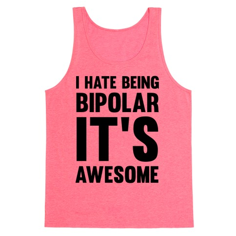 I Hate Being Bipolar It's Awesome Tank Top