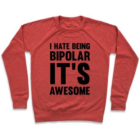 162c8bd70131 I Hate Being Bipolar It s Awesome Crewneck Sweatshirt