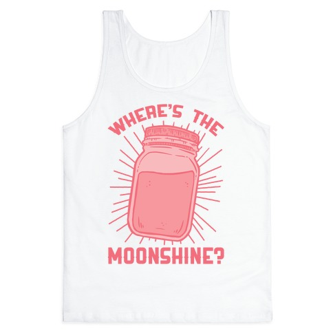 Where's The Moonshine Tank Top