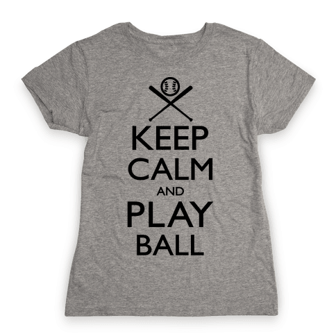 Keep Calm And Play Ball Womens T-Shirt