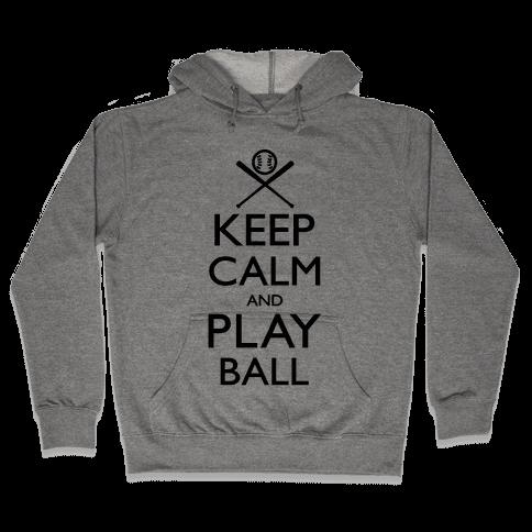 Keep Calm And Play Ball Hooded Sweatshirt