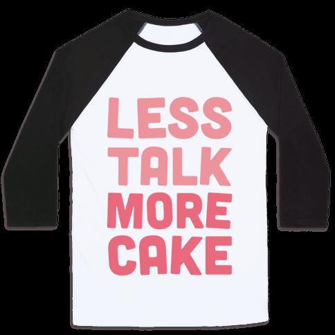Less Talk More Cake Baseball Tee