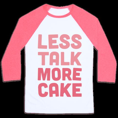 Less Talk More Cake