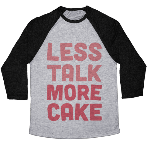 Less Talk More Cake Baseball Tee