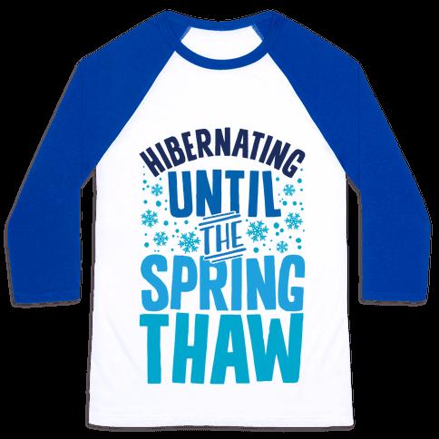 Hibernating Until The Spring Thaw Baseball Tee