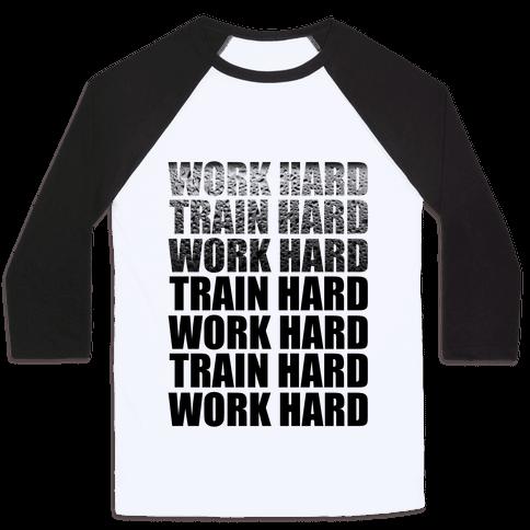 Work Hard Train Hard Baseball Tee