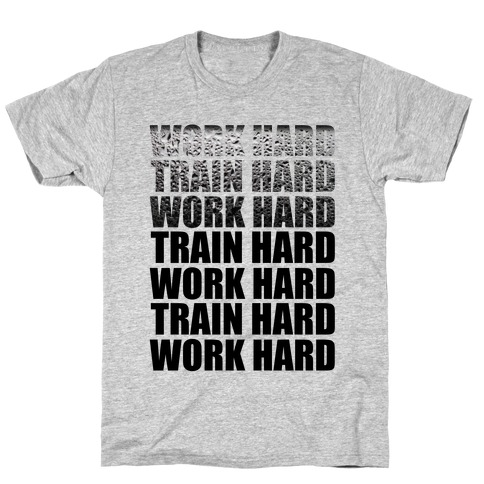 Work Hard Train Hard T-Shirt