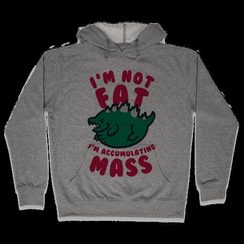 I'm Not Fat I'm Accumulating Mass Hooded Sweatshirt