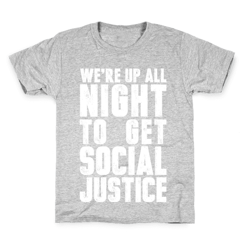 We're Up All Night To Get Social Justice Kids T-Shirt