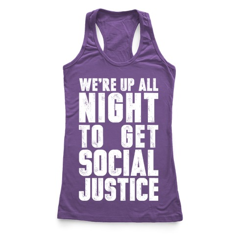 We're Up All Night To Get Social Justice Racerback Tank Top