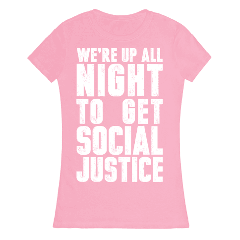 We're Up All Night To Get Social Justice Womens T-Shirt