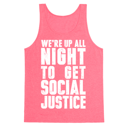 We're Up All Night To Get Social Justice Tank Top