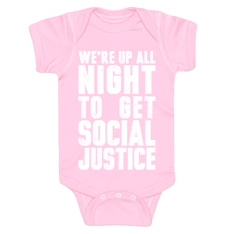 We're Up All Night To Get Social Justice Baby Onesy