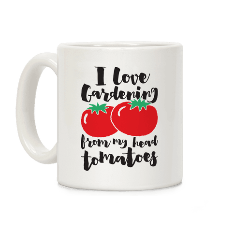 I Love Gardening From My Head Tomatoes Coffee Mug