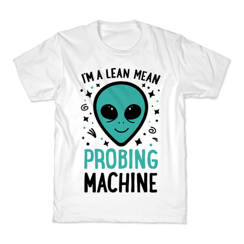 I'm A Lean Mean Probing Machine Kids T-Shirt