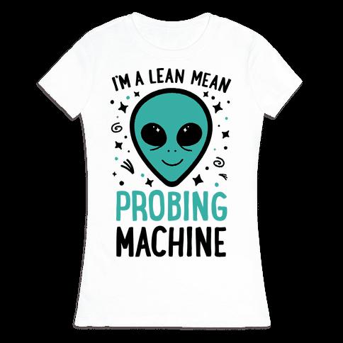 I'm A Lean Mean Probing Machine Womens T-Shirt