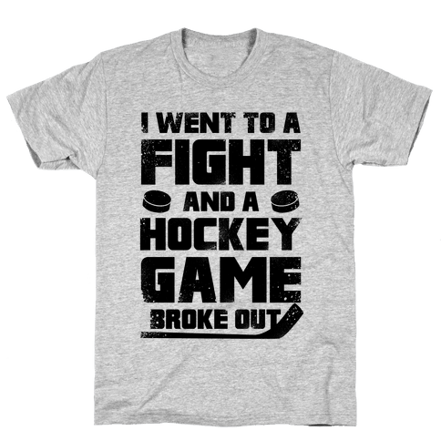 Went To A Fight And a Hockey Game Broke Out Mens T-Shirt