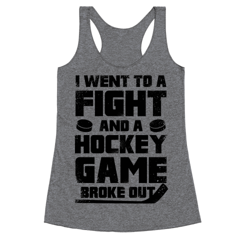 Went To A Fight And a Hockey Game Broke Out Racerback Tank Top