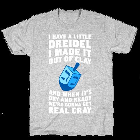 I Made A Little Dreidel, We're Gonna Get Real Cray Mens T-Shirt