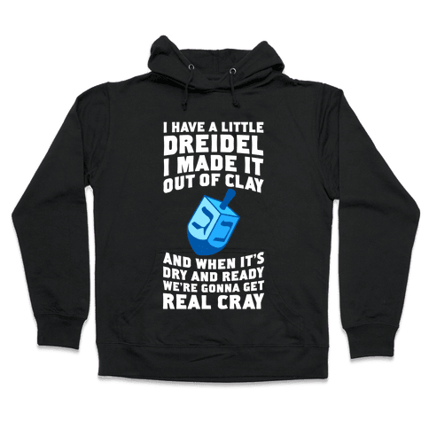 I Made A Little Dreidel, We're Gonna Get Real Cray Hooded Sweatshirt