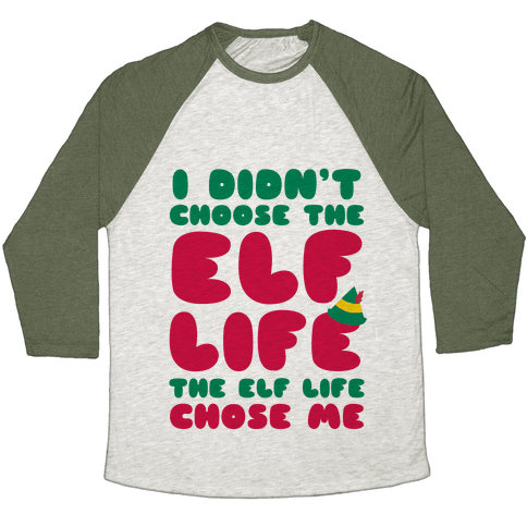 The Elf Life Chose Me Baseball Tee
