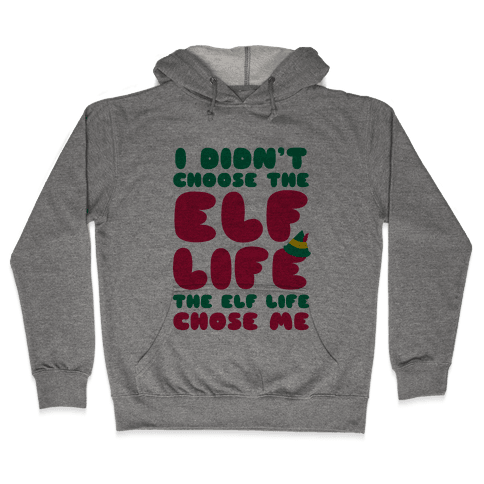 The Elf Life Chose Me Hooded Sweatshirt
