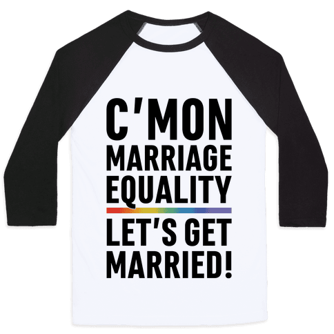 C'mon Marriage Equality Baseball Tee
